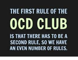 the first rule of the ocd club is that there has to be a second rule