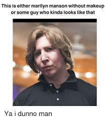 Marilyn Meme - 25 best memes about marilyn manson without makeup marilyn