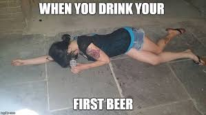 Funny Drunk Girl Memes - first beer imgflip