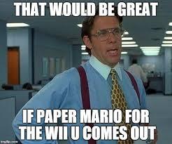 Wii U Meme - office space paper mario wii u meme by supermariofan65 on deviantart