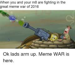 M8 Meme - when you and your m8 are fighting in the great meme war of 2016 ok