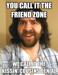 Redneck Cousin Meme - you call it the friend zone we call it the kissin cousins denial
