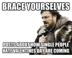 I Hate Valentines Day Meme - brace yourselves postsabout how single people hate valentines day