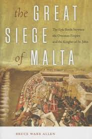 Ottoman Books The Great Siege Of Malta The Epic Battle Between The Ottoman