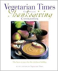 vegetarian times complete thanksgiving cookbook editors of