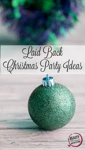 laid back christmas party ideas beauty through imperfection
