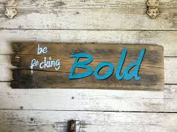 Wood Signs Home Decor Be F Cking Bold Inspirational Wood Signs Sayings For The Home