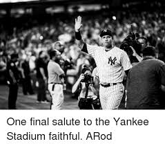 Arod Meme - l one final salute to the yankee stadium faithful arod meme on me me