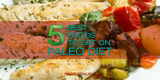 5 best foods to eat on paleo diet paleo living