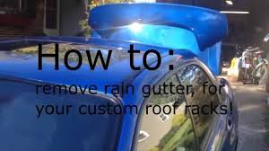 Subaru Wrx Roof Rack by Diy Custom Roof Rack Part 1 4 How To Remove Rain Gutters On A