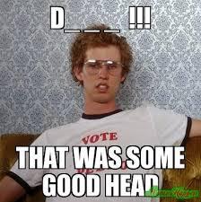 Good Head Meme - d that was some good head meme custom 4432 memeshappen