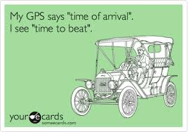 Gps Meme - my gps says time of arrival i see time to beat confession ecard