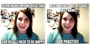 Overly Attached Girlfriend Memes - the overly attached girlfriend meme every man s worst nightmare