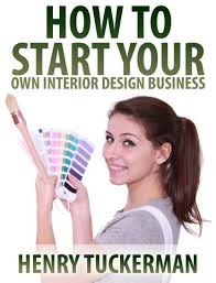 how to start an interior design business from home starting interior design business chic and creative 12 mind power
