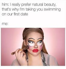Natural Beauty Meme - him i really prefer natural beauty that s why i m taking you