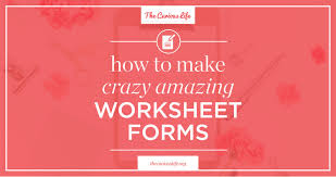 how to make crazy amazing worksheet forms u2014 the curious life
