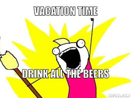 All The Things Meme Generator - all the things meme generator vacation time drink all the beers