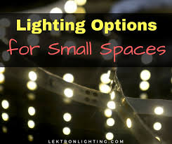 what is the best lighting for a small kitchen lighting options for small spaces lektron lighting