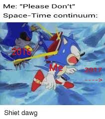 Shiet Meme - me please don t space time continuum shiet dawg dank meme on me me