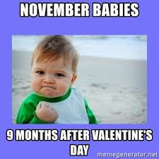 Valentine Meme Generator - november babies 9 months after valentine s day baby fist meme
