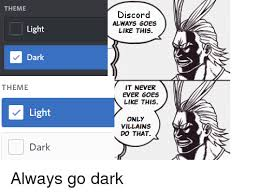 Discord Meme - theme discord always goes like this light dark theme it never ever