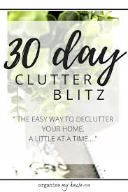 Decluttering Your Home by Join The 30 Day Clutter Blitz Challenge Decluttering Made Easy
