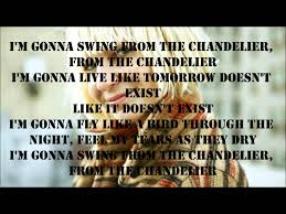 Gonna Swing From The Chandelier Sia Chandelier Lyrics Youtube