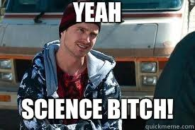 Science Bitch Meme - yeah science bitch jesse breaking bad quickmeme