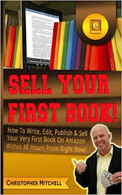 sell your first book how to write edit publish u0026 sell your