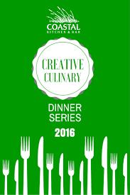 creative culinary dinner series coastal kitchen u0026 bar