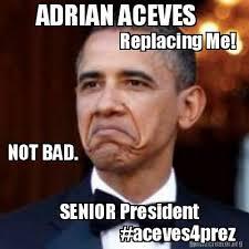 Meme Creator Upload - meme creator adrian aceves replacing me not bad aceves4prez