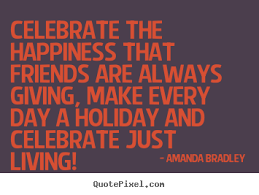 quotes about celebration with friends 17 quotes