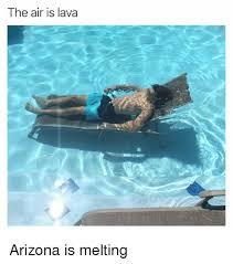 Melting Meme - the air is lava arizona is melting funny meme on astrologymemes com