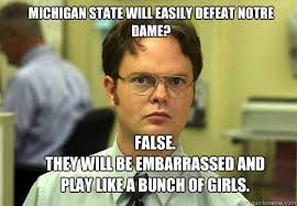 Michigan State Memes - michigan state will easily defeat notre dame false they will be