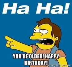 Simpsons Meme Generator - you re older happy birthday nelson muntz simpson meme