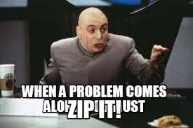 Zip Meme - meme maker when a problem comes along you must zip it4
