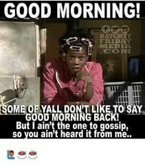 Goodmorning Meme - good morning friday imedia ome of yall dont like t good morning