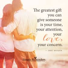 Time Love Quotes by The Greatest Gift You Can Give Someone Is Your Time Your