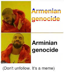 Armenian Memes - imgflipcom armenian genocide arminian genocide don t unfollow it s a
