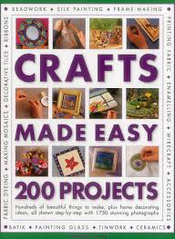 crafts made easy 200 projects hundreds of beautiful things to