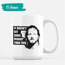 eddie vedder mug pearl jam coffee mugs doesn u0027t get eddie vedder