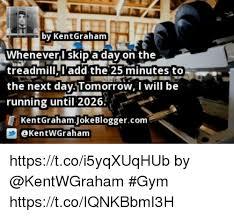 Treadmill Meme - by kentgraham wheneverli skip a day on the treadmilll add the 25