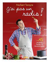 cours de cuisine norbert amazon fr j ai pas un radis norbert tarayre