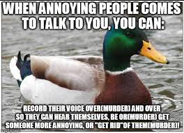 mallard give advice on how to deal with annoying people imgflip