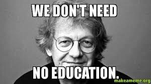 Education Memes - we don t need no education make a meme