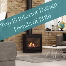 15 top interior design trends 2016 escea fireplace blog