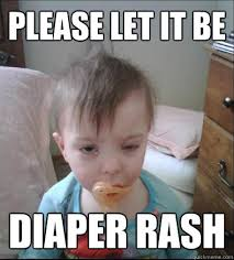 Diaper Meme - please let it be diaper rash party toddler quickmeme
