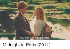 From Paris With Love Meme - you re in love with a fantasy midnight in paris 2011 love meme