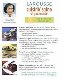 cuisine saine et gourmande larousse de la cuisine saine et gourmande edition paule