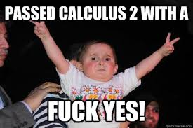 Fuck Yes Meme - passed calculus 2 with a fuck yes peace out baby quickmeme